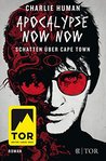 Apocalypse Now Now - Schatten über Cape Town by Charlie Human