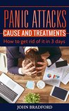 Panic Attacks: Cause and Treatment: How to get rid of it in 3 days!!!