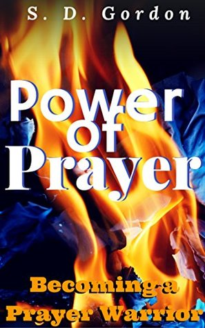 "Power of Prayer, Becoming a Prayer Warrior: How to Pray like Jesus, Why the Prayers Fail, Why the Prayers are Delayed, What does it mean to be a ""powerful Christian""? (Annotated)"
