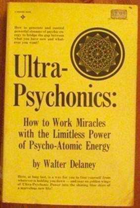 Ultra Psychonics: How To Work Miracles With The Limitless Power Of Psycho Atomic Energy