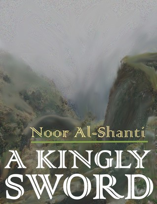 A Kingly Sword By Noor Al Shanti