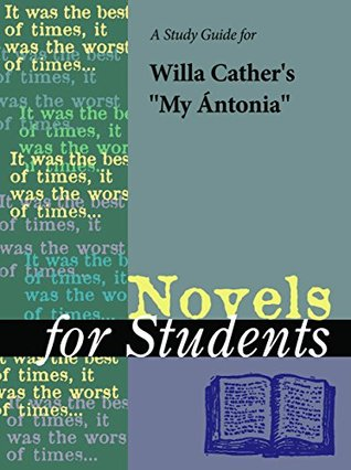 A Study Guide for Willa Cather's My Antonia (Novels for Students)