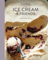 Food52 Ice Cream and Friends: 60 Recipes and Riffs for Sorbets, Sandwiches, No-Churn Ice Creams, and More