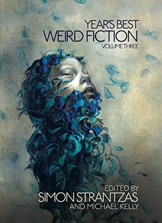 Year's Best Weird Fiction, Vol. 3