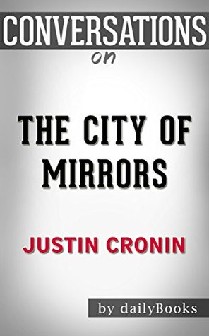 Conversations on The City of Mirrors: A Novel By Justin Cronin | Conversation Starters: Book Three of The Passage Trilogy