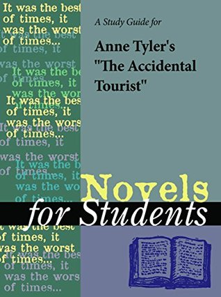 "A Study Guide for Anne Tyler's ""The Accidental Tourist"" (Novels for Students)"