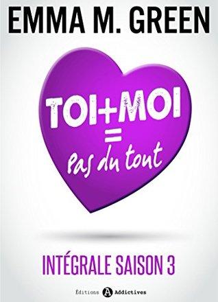 Toi + Moi = Pas du tout (Intégrale saison 3)