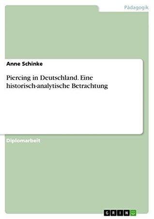 Piercing in Deutschland. Eine historisch-analytische Betrachtung by Anne Schinke