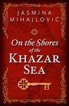 On The Shores of The Khazar Sea