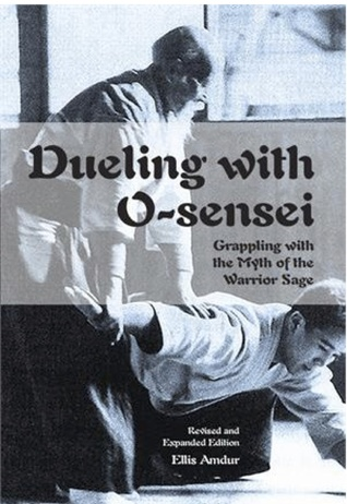 Dueling with O-sensei: Grappling with the Myth of the Warrior Sage - Revised and Expanded Edition