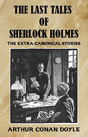 The Last Tales of Sherlock Holmes: The Extra-Canonical Stories
