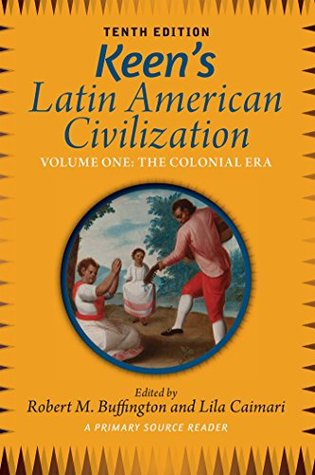 keen-s-latin-american-civilization-volume-1-a-primary-source-reader-volume-one-the-colonial-era