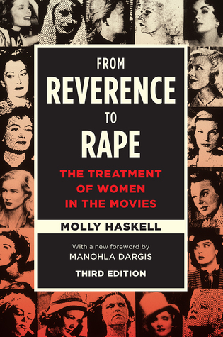 From Reverence to Rape: The Treatment of Women in the Movies, Third Edition