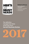 "HBR's 10 Must Reads 2017: The Definitive Management Ideas of the Year from Harvard Business Review (with bonus article ""What Is Disruptive Innovation?"")"