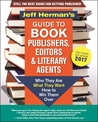 Jeff Herman's Guide to Book Publishers, Editors and Literary Agents 2017 (?): Who They are, What They Want, How to Win Them Over