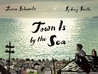 Town Is by the Sea by Joanne Schwartz