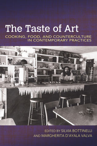 The Taste of Art: Cooking, Food, and Counterculture in Contemporary Practices por Margherita d'Ayala Valva, Silvia Bottinelli