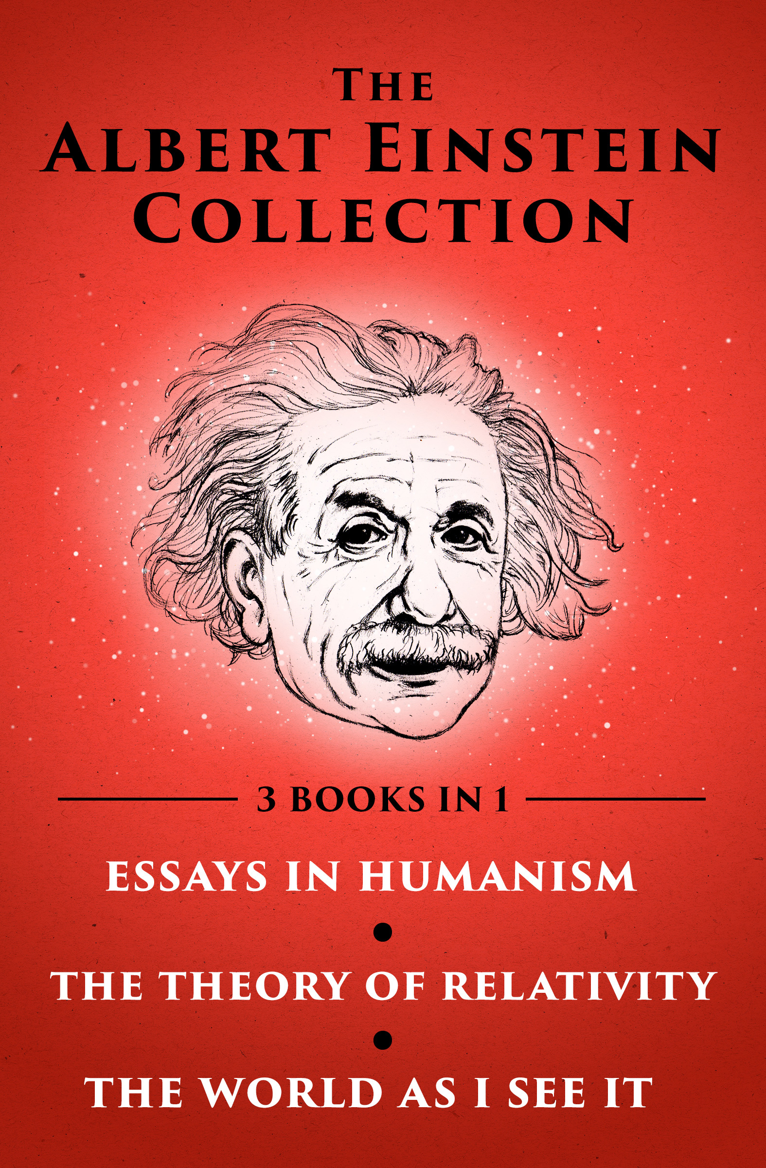 The Albert Einstein Collection: Essays in Humanism, The Theory of Relativity, and The World As I See It