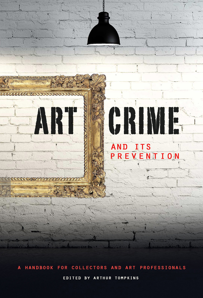 Art Crime and Its Prevention: A Handbook for Collectors and Art Professionals