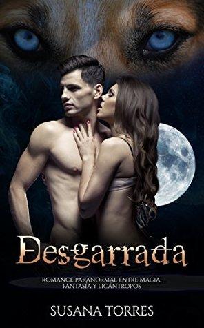 Desgarrada: Romance Paranormal entre Magia, Fantasía y Licántropos (Novela Romántica y Erótica en Español: Paranormal o Sobrenatural)
