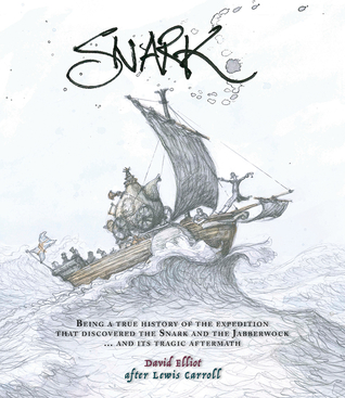 Snark: Being a True History of the Expedition That Discovered the Snark and the Jabberwock … and Its Tragic Aftermath