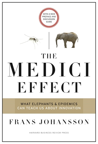 the-medici-effect-with-a-new-preface-and-discussion-guide-what-elephants-and-epidemics-can-teach-us-about-innovation
