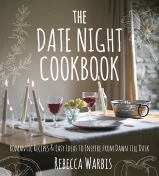 The Date Night Cookbook: Romantic Recipes Easy Ideas to Inspire from Dawn till Dusk