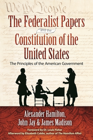 The Federalist Papers and the Constitution of the United States: The Principles of the American Government
