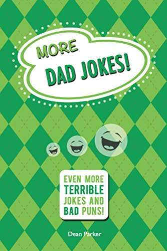 More Dad Jokes: Even More Terrible Jokes and Bad Puns!