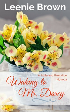 Waking To Mr Darcy A Pride And Prejudice Novella By Leenie Brown