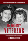 My Favourite Veterans: True Stories of World War Two's Hometown Heroes