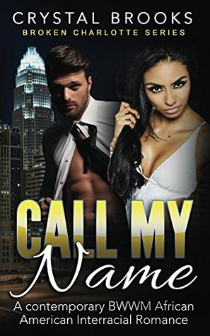 Call My Name: A contemporary BWWM African American Interracial Romance (Broken Charlotte Series Book 1)