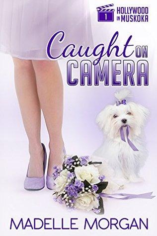 Caught on Camera (Hollywood in Muskoka Book 1)