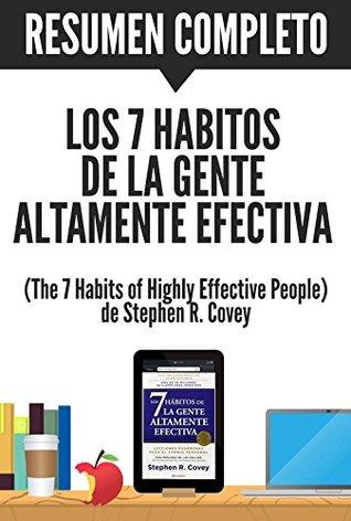 Los 7 Hábitos de la Gente Altamente Efectiva || Resumen completo del libro escrito por Stephen R. Covey: Lecciones Poderosas para el Cambio Personal