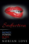 Seduction: A Money, Power & Sex Story
