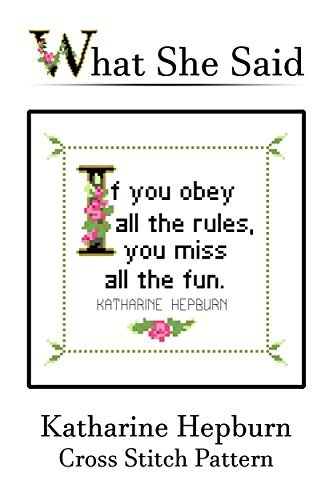 Katharine Hepburn Quote Cross Stitch Pattern: If you obey all the rules, you miss all the fun.