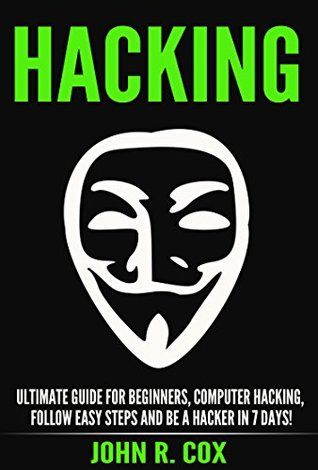Hacking: The Ultimate Guide to Beginner Computer Hacking, Follow Easy Steps and Become a Hacker in 7 Days!