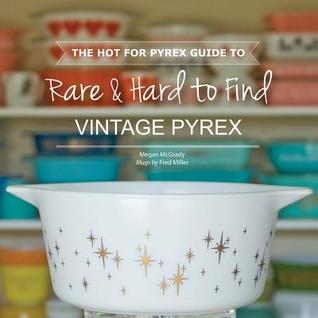 The Hot for Pyrex Guide to Rare and Hard to Find Vintage ...