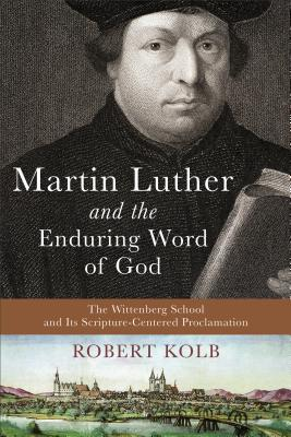 Martin Luther and the Enduring Word of God: The Wittenberg School and Its Scripture-Centered Proclamation (ePUB)