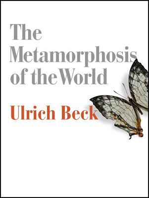 The Metamorphosis of the World por Ulrich Beck