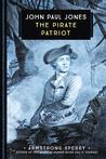 John Paul Jones: The Pirate Patriot