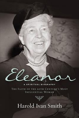 Eleanor: A Spiritual Biography: The Faith of the 20th Century's Most Influential Woman