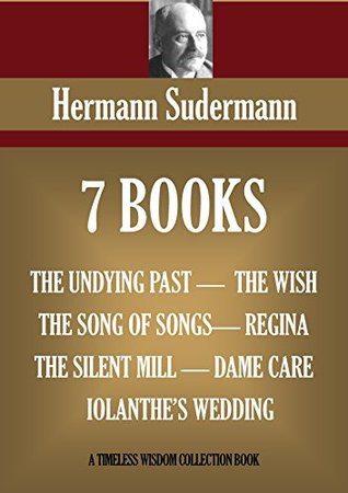 SEVEN BOOKS. THE UNDYING PAST, THE SONG OF SONGS, THE SILENT MILL, THE WISH, REGINA, DAME CARE, IOLANTHE'S WEDDING