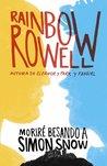 Moriré besando a Simon Snow by Rainbow Rowell