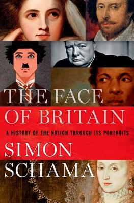 The Face of Britain: A History of the Nation Through Its Portraits by Simon Schama