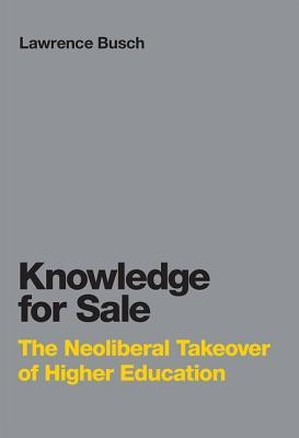 The Knowledge for Sale: The Neoliberal Takeover of Higher Education