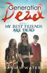 My Best Friends Are Dead (Generation Dead, #4)