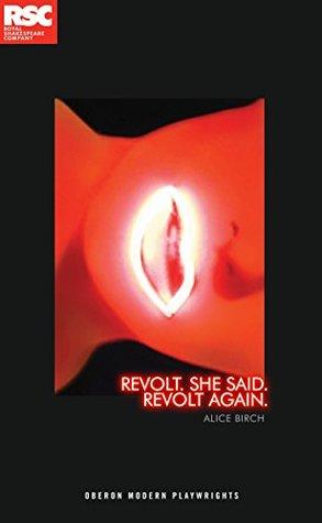 Revolt. She Said. Revolt Again.