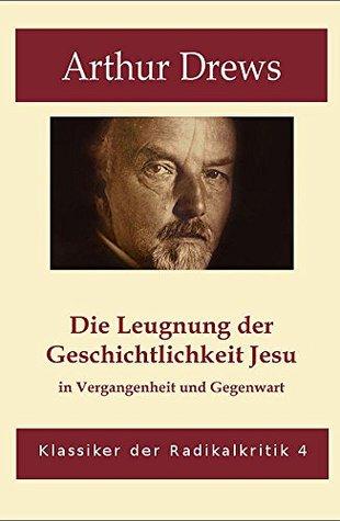 Die Leugnung der Geschichtlichkeit Jesu in Vergangenheit und Gegenwart