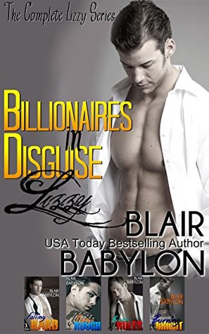 Billionaires in Disguise Lizzy (The Complete Lizzy Series) All Four Original Novels Falling Hard, Playing Rough, Breaking Rules, and Burning Bright by Blair Babylon